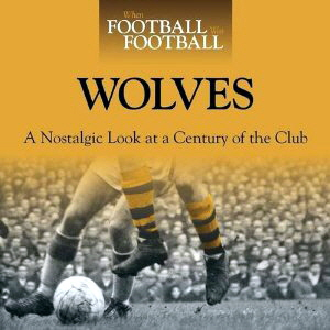 When Football Was Football- Wolves